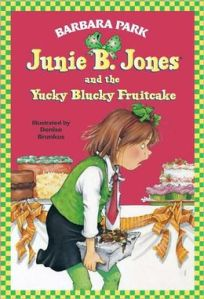 Junie B. Jones and the Yucky Blucky Fruitcake by Barbara Park